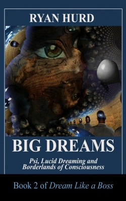 Big Dreams: Psi, Lucid Dreaming and Borderlands of Consciousness